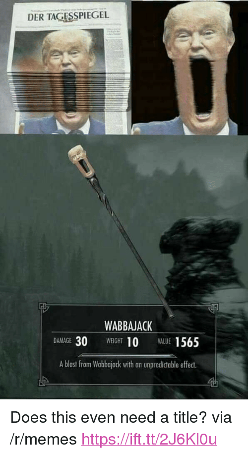"""Memes, Via, and Blast: DER TAGESSPIEGEL  WABBAJACK  DAMAGE 30 WEIGHT 10 VALUE 1565  A blast from Wabbajack with an unpredictable effect <p>Does this even need a title? via /r/memes <a href=""""https://ift.tt/2J6Kl0u"""">https://ift.tt/2J6Kl0u</a></p>"""