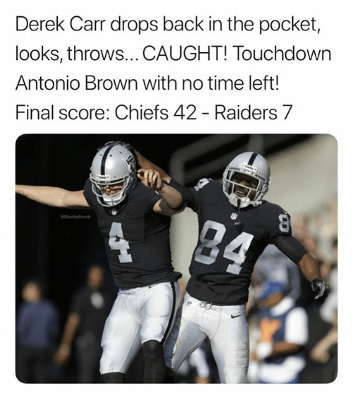 derek carr: Derek Carr drops back in the pocket,  looks, throws...CAUGHT! Touchdown  Antonio Brown with no time left!  Final score: Chiefs 42 - Raiders 7