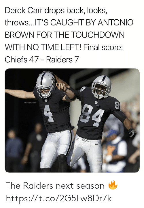 derek carr: Derek Carr drops back, looks,  throws...IT'S CAUGHT BY ANTONIO  BROWN FOR THE TOUCHDOWN  WITH NO TIME LEFT! Final score:  Chiefs 47 - Raiders 7  GhettoGronk The Raiders next season 🔥 https://t.co/2G5Lw8Dr7k