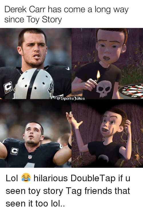derek carr: Derek Carr has come a long way  since Toy Story  @Sports okes Lol 😂 hilarious DoubleTap if u seen toy story Tag friends that seen it too lol..