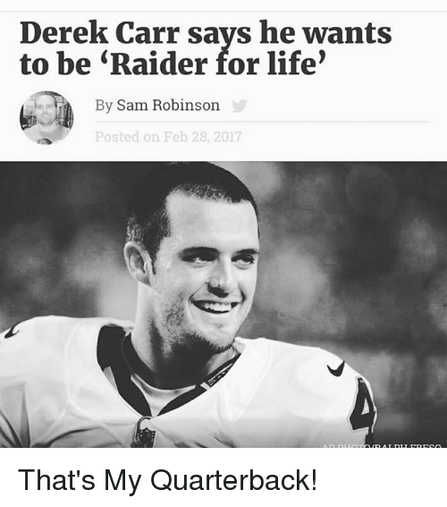 derek carr: Derek Carr says he wants  to be Raider for life'  By Sam Robinson  Posted on Feb 28, 2017 That's My Quarterback!