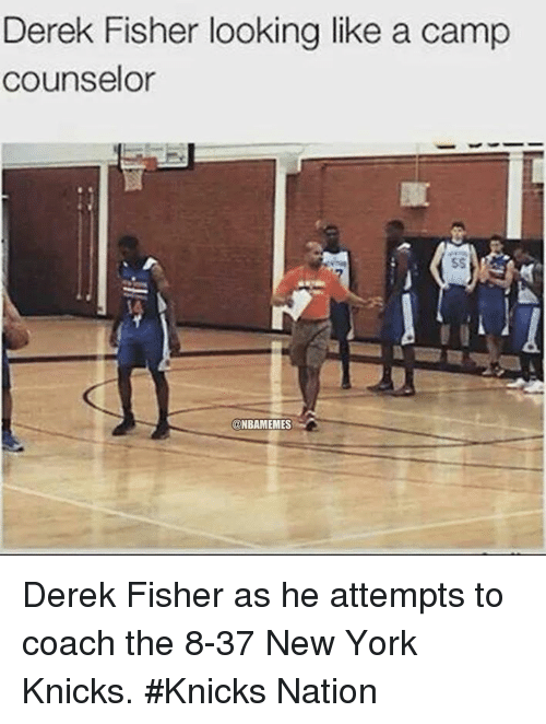 Camp Counselor: Derek Fisher looking like a camp  counselor  @NBAMEMES Derek Fisher as he attempts to coach the 8-37 New York Knicks. #Knicks Nation