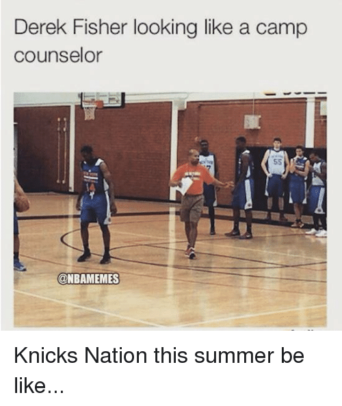 Camp Counselor: Derek Fisher looking like a camp  counselor  @NBAMEMES Knicks Nation this summer be like...