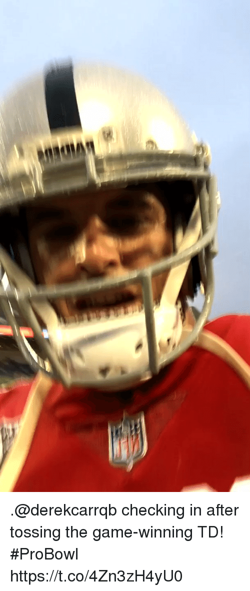 Memes, The Game, and Game: .@derekcarrqb checking in after tossing the game-winning TD! #ProBowl https://t.co/4Zn3zH4yU0