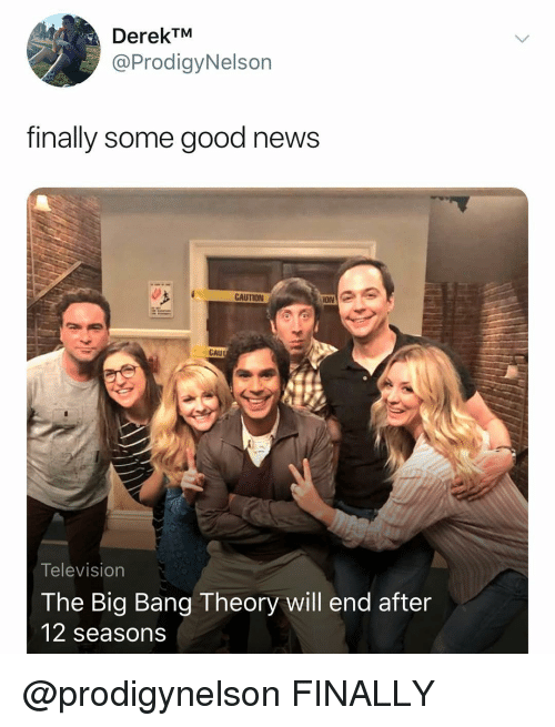 The Big Bang Theory: DerekTM  @ProdigyNelson  finally some good news  ION  CAU  Television  The Big Bang Theory will end after  12 seasons @prodigynelson FINALLY