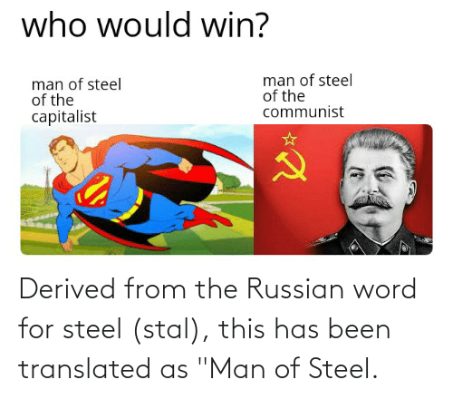 """Russian: Derived from the Russian word for steel (stal), this has been translated as """"Man of Steel."""