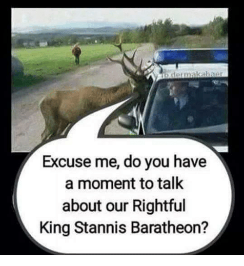 baratheon: dermakaharar  Excuse me, do you have  a moment to talk  about our Rightful  King Stannis Baratheon?