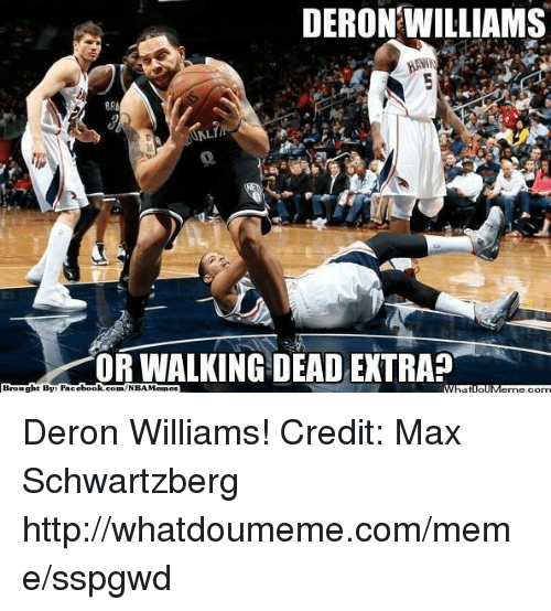 deron williams: DERON WILLIAMS  BRU  OR WALKING DEAD EXTRA  Brought By Face  book  com/NBA Memes Deron Williams!