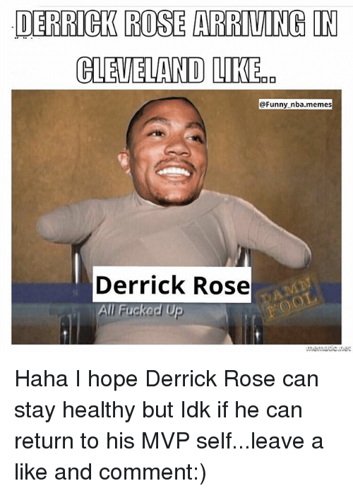Derrick Rose, Funny, and Memes: DERRICK ROSE ARRIVING IN  CLEUELAND LIKE  @Funny nba.memes  Derrick Rose  ucked U Haha I hope Derrick Rose can stay healthy but Idk if he can return to his MVP self...leave a like and comment:)