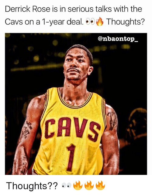 Cavs, Derrick Rose, and Memes: Derrick Rose is in serious talks with the  Cavs on a 1-year deal.Thoughts?  @nbaontop_  CAVS Thoughts?? 👀🔥🔥🔥