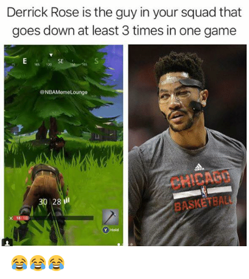 Basketball, Derrick Rose, and Memes: Derrick Rose is the guy in your squad that  goes down at least 3 times in one game  SE  105 120  NBAMemeLounge  CHICABO  30 28ll  BASKETBALL  Y Hold 😂😂😂