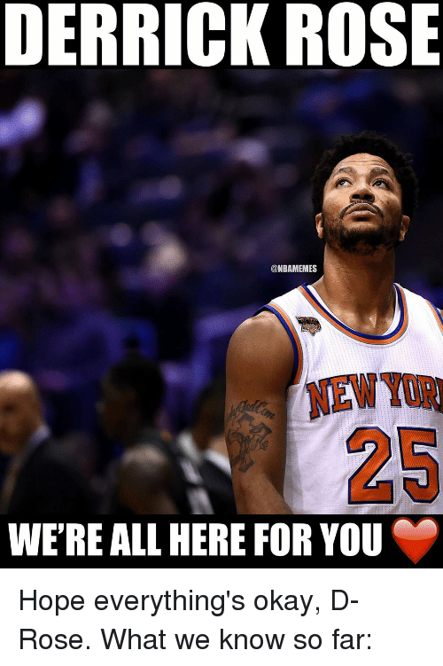 Derrick Rose, Memes, and 🤖: DERRICK ROSE  @NBAMEMES  WERE ALL HERE FOR YOU Hope everything's okay, D-Rose. What we know so far: