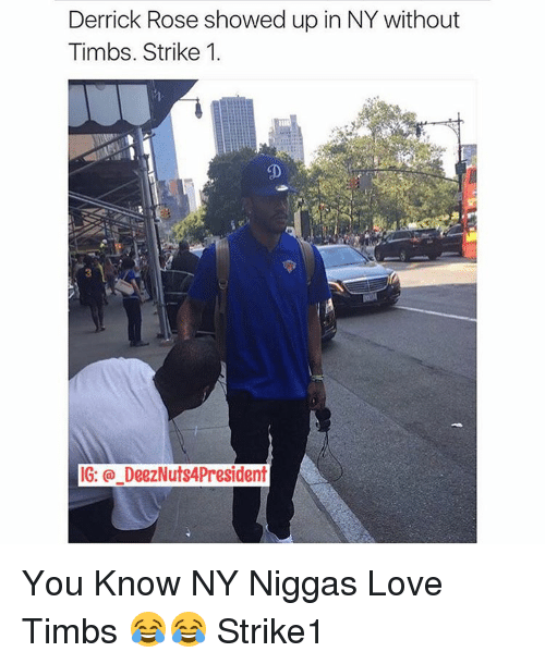 Derrick Rose, Love, and NY Niggas: Derrick Rose showed up in NY without  Timbs. Strike 1.  IG: DeezNuts4President You Know NY Niggas Love Timbs 😂😂 Strike1