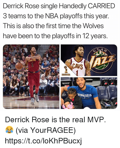 Cavs, Derrick Rose, and Memes: Derrick Rose single Handedly CARRIED  3 teams to the NBA playoffs this year.  This is also the first time the Wolves  have been to the playoffs in 12 years.  CAVS  NORT  MINNESOTA Derrick Rose is the real MVP. 😂 (via YourRAGEE) https://t.co/loKhPBucxj
