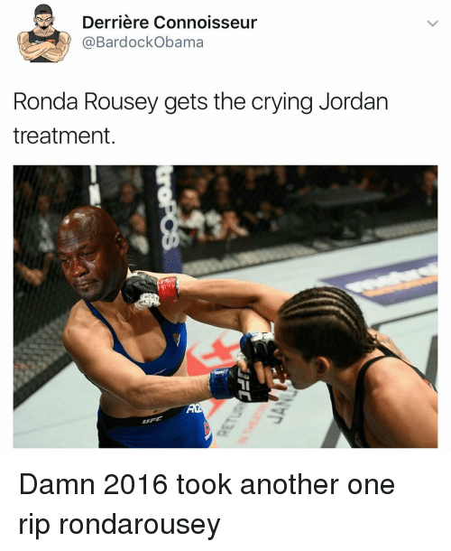 Another One, Another One, and Funny: Derriere Connoisseur  Bardock Obama  Ronda Rousey gets the crying Jordan  treatment Damn 2016 took another one rip rondarousey