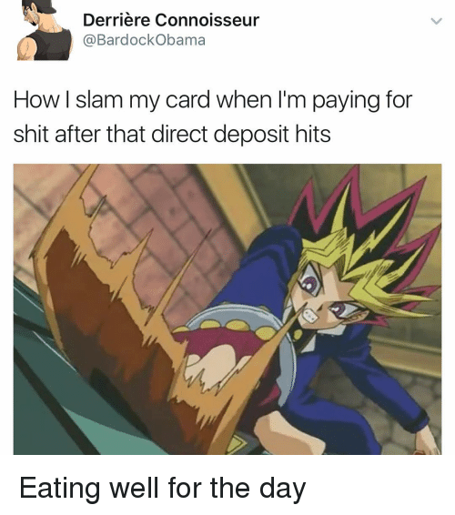 Funny, Obama, and Shit: Derriere Connoisseur  Ca Bardock Obama  How l slam my card when I'm paying for  shit after that direct deposit hits Eating well for the day