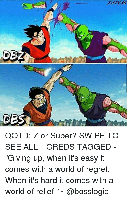 """Memes, Regret, and Tagged: DES QOTD: Z or Super? SWIPE TO SEE ALL 