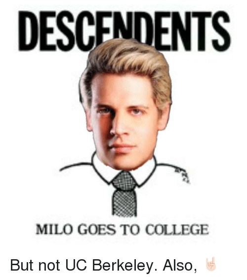 Memes, UC Berkeley, and Berkeley: DESCENDENTS  MILO GOES TO COLLEGE But not UC Berkeley. Also, 🤘🏻