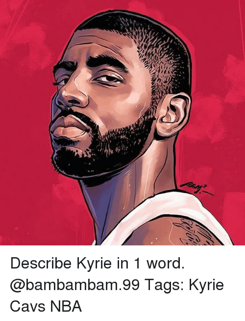 Cavs, Memes, and Nba: Describe Kyrie in 1 word. @bambambam.99 Tags: Kyrie Cavs NBA