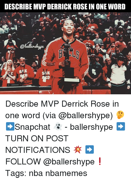 Derrick Rose, Nba, and Rose: DESCRIBE MVP DERRICK ROSE IN ONE WORD  SVE Describe MVP Derrick Rose in one word (via @ballershype) 🤔 ➡Snapchat 👻 - ballershype ➡TURN ON POST NOTIFICATIONS 💥 ➡ FOLLOW @ballershype❗ Tags: nba nbamemes