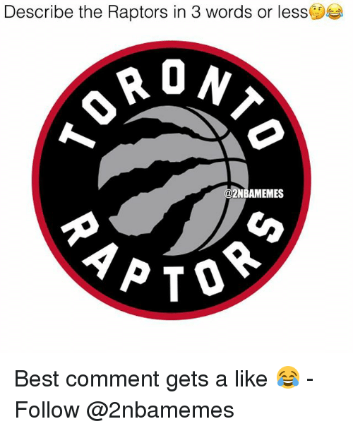 Nba, Best, and Best Comment: Describe the Raptors in 3 words or less()  RO N  0  BAMEMES Best comment gets a like 😂 - Follow @2nbamemes