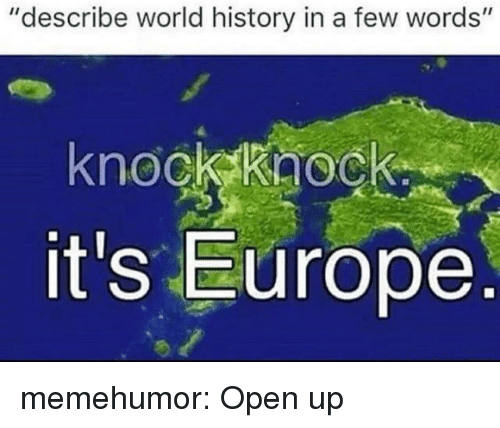 "Tumblr, Blog, and Europe: ""describe world history in a few words""  knock kaock  it's Europe memehumor:  Open up"