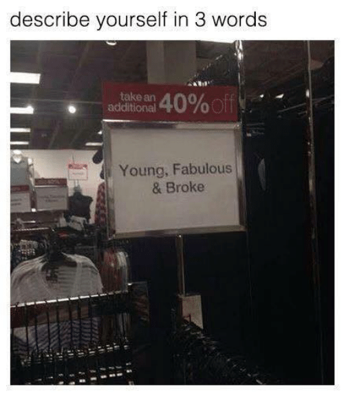 Memes, 🤖, and Fabulous: describe yourself in 3 words  take an  additionel  840% off e  Young, Fabulous  & Broke