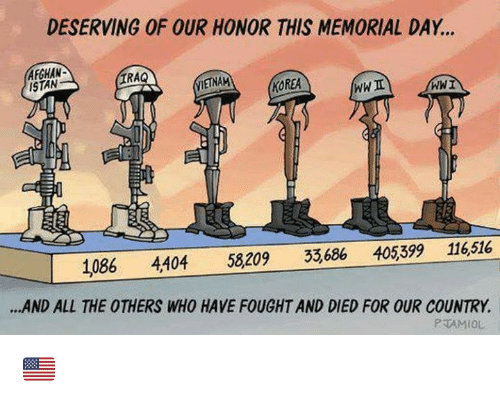 Memes, Memorial Day, and Vietnam: DESERVING OF OUR HONOR THIS MEMORIAL DAY...  AFGHAN  ISTAN  RAQ  VİETNAM  KOREA  WWI  1086 4404 58209 33,686 405,399 116,516  .AND ALL THE OTHERS WHO HAVE FOUGHT AND DIED FOR OUR COUNTRY.  PAMIOL 🇺🇸