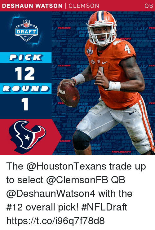 Future, Memes, and Dick: DESHAUN WATSON CLEMSON  DRAFT  DRAFT  2017  DICK  TEXANS  DRAFT  DRA  AFT  DRAFT  QB  FUTURE IS  TEX The @HoustonTexans trade up to select @ClemsonFB QB @DeshaunWatson4 with the #12 overall pick!   #NFLDraft https://t.co/i96q7f78d8