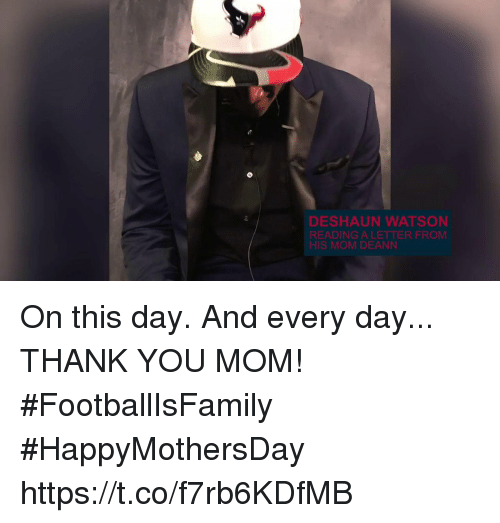 Memes, Thank You, and Mom: DESHAUN WATSON  READING A LETTER FROM  HIS MOM DEANN On this day. And every day... THANK YOU MOM!   #FootballIsFamily #HappyMothersDay https://t.co/f7rb6KDfMB