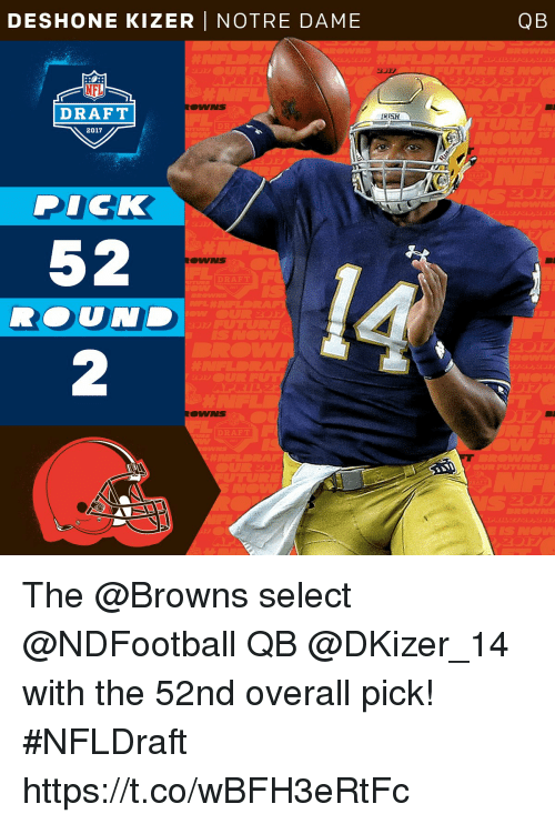 Memes, Browns, and Dick: DESHONE KIZER NOTRE DAME  ROMANS  DRAFT  DRA  2017  DICK  52  DRAFT  RISH  QB The @Browns select @NDFootball QB @DKizer_14 with the 52nd overall pick!  #NFLDraft https://t.co/wBFH3eRtFc