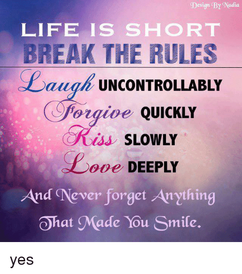 Design By Nadia LIFE IS SHORT BREAK THE RULES Lauah