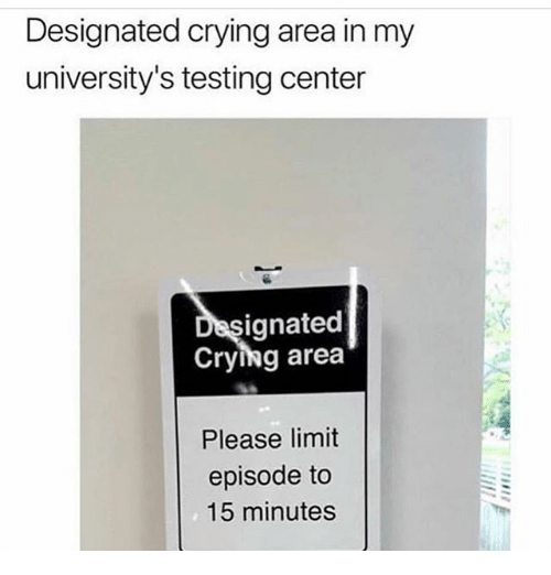 Crying, Memes, and 🤖: Designated crying area in my  university's testing center  ignated  Crying area  Please limit  episode to  15 minutes