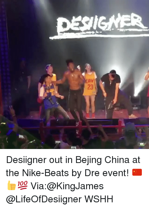 Beats by Dre, Memes, and Nike: DESIGNER  23 Desiigner out in Bejing China at the Nike-Beats by Dre event! 🇨🇳👍💯 Via:@KingJames @LifeOfDesiigner WSHH