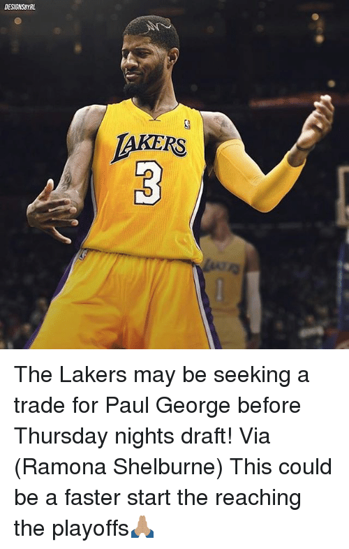 Los Angeles Lakers, Memes, and Paul George: DESIGNSBYRL. The Lakers may be seeking a trade for Paul George before Thursday nights draft! Via (Ramona Shelburne) This could be a faster start the reaching the playoffs🙏🏽