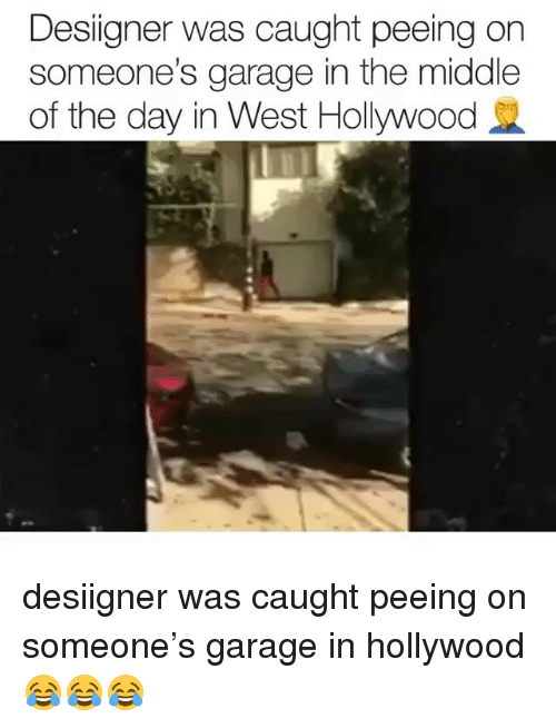Memes, Desiigner, and The Middle: Desiigner was caught peeing on  someone's garage in the middle  of the day in West Hollywood desiigner was caught peeing on someone's garage in hollywood 😂😂😂