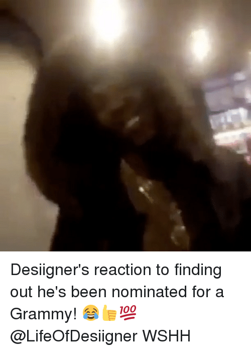 Grammys, Memes, and Wshh: Desiigner's reaction to finding out he's been nominated for a Grammy! 😂👍💯 @LifeOfDesiigner WSHH