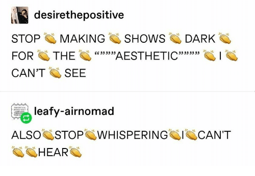 """cant-hear: desirethepositive  SHOWS  STOP  MAKING  DARK  w39AESTHETIC""""33  FOR  THE  535ג 5כככ  CAN'T  SEE  Gender s  leafy-airnomad  priso and 2  THER  ALSO STOP WHISPERING  CAN'T  HEAR"""