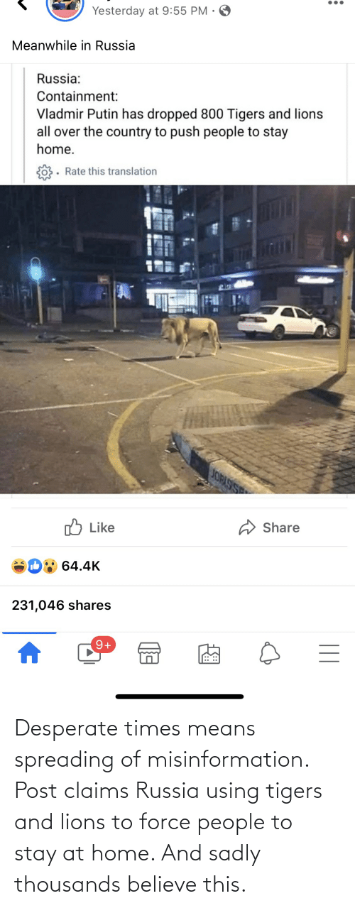misinformation: Desperate times means spreading of misinformation. Post claims Russia using tigers and lions to force people to stay at home. And sadly thousands believe this.