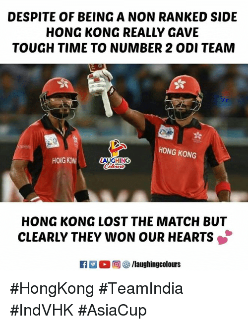 Lost, Hearts, and Hong Kong: DESPITE OF BEING A NON RANKED SIDE  HONG KONG REALLY GAVE  TOUGH TIME TO NUMBER 2 ODI TEAM  HONG KONG  HONG KON  LAUGHING  HONG KONG LOST THE MATCH BUT  CLEARLY THEY WON OUR HEARTS #HongKong #TeamIndia #IndVHK #AsiaCup