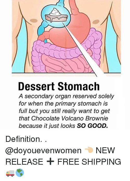 Gym, Dessert, and Volcano: Dessert Stomach  A secondary organ reserved solely  for when the primary stomach is  full but you still really want to get  that Chocolate Volcano Brownie  because it just looks SO GOOD Definition. . @doyouevenwomen 👈🏼 NEW RELEASE ➕ FREE SHIPPING 🚚🌎