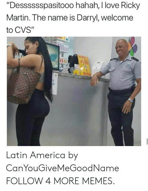 """Darryl: """"Desssssspasito00 hahah, I love Ricky  Martin. The name is Darryl, welcome  to CVS""""  MasiPopal  a  ar Latin America by CanYouGiveMeGoodName FOLLOW 4 MORE MEMES."""