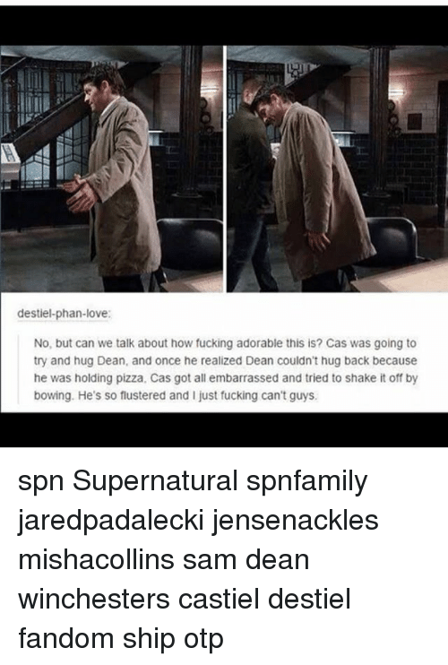 bowing: destiel-phan-love  No, but can we talk about how fucking adorable this is? Cas was going to  try and hug Dean, and once he realized Dean couldn't hug back because  he was holding pizza, Cas got all embarrassed and tried to shake it off by  bowing. He's so flustered and I just fucking can't guys spn Supernatural spnfamily jaredpadalecki jensenackles mishacollins sam dean winchesters castiel destiel fandom ship otp