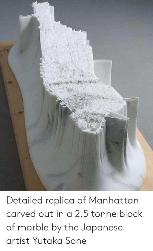Sone: Detailed replica of Manhattan carved out in a 2.5 tonne block of marble by the Japanese artist Yutaka Sone