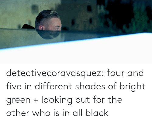 looking out: detectivecoravasquez:  four and five in different shades of bright green + looking out for the other who is in all black