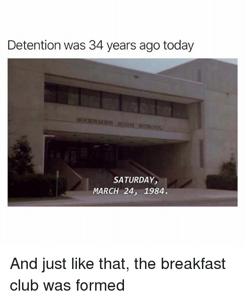 The Breakfast Club: Detention was 34 years ago today  SATURDAY  MARCH 24, 1984. And just like that, the breakfast club was formed
