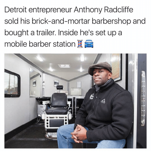 Barber, Barbershop, and Detroit: Detroit entrepreneur Anthony Radcliffe  sold his brick-and-mortar barbershop and  bought a trailer. Inside he's set up a  mobile barber station