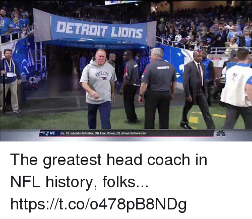 Detroit Lions: DETROIT LIOnS  NE  on, TE Jacob Holister, DB Enc Rowe, OL Brian Schwenke The greatest head coach in NFL history, folks...  https://t.co/o478pB8NDg
