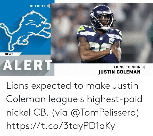 leagues: DETROIT  PG  NEWS  ALERT  LIONS TO SIGN  JUSTIN COLEMAN Lions expected to make Justin Coleman league's highest-paid nickel CB. (via @TomPelissero) https://t.co/3tayPD1aKy