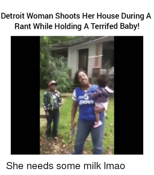 Baby, It's Cold Outside: Detroit Woman Shoots Her House During A  Rant While Holding A Terrifed Baby!  Hoodolips.com She needs some milk lmao